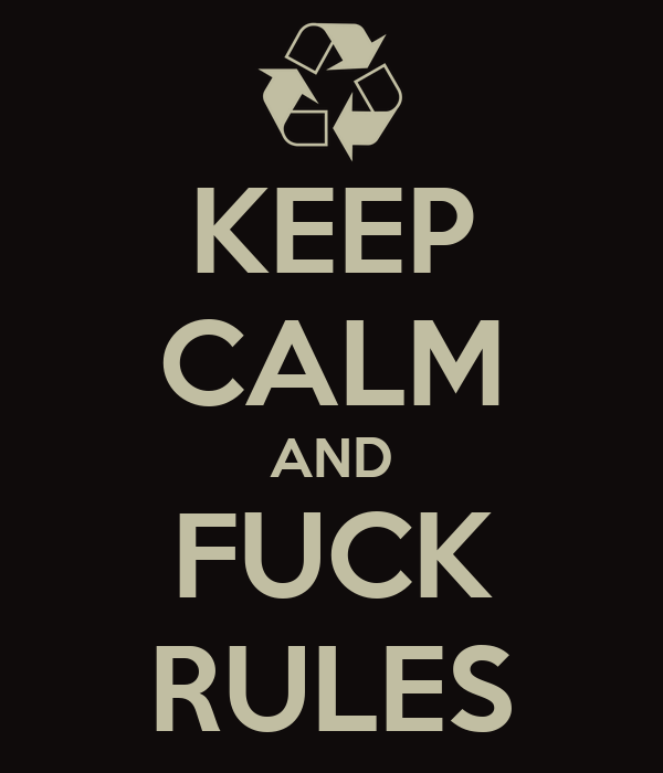 KEEP CALM AND FUCK RULES
