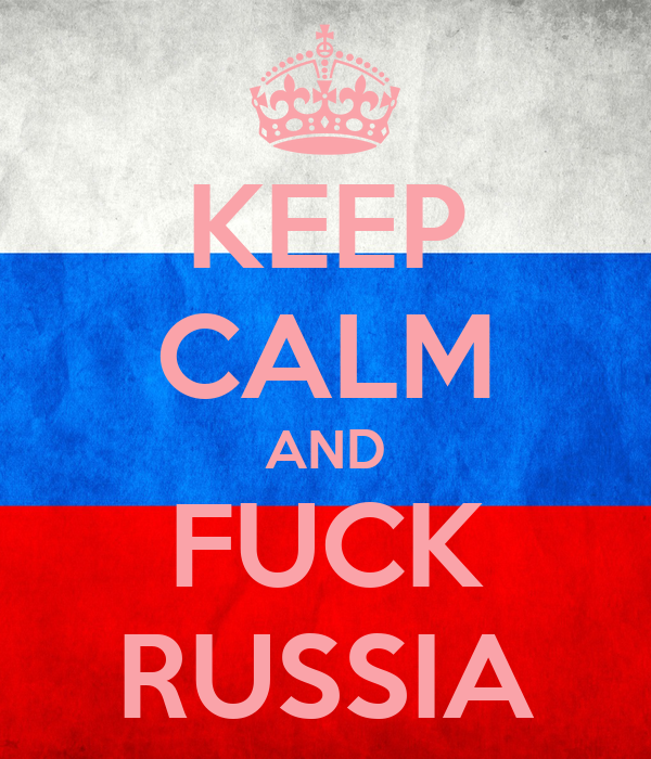 KEEP CALM AND FUCK RUSSIA