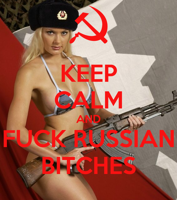 KEEP CALM AND FUCK RUSSIAN BITCHES