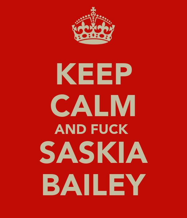 KEEP CALM AND FUCK  SASKIA BAILEY