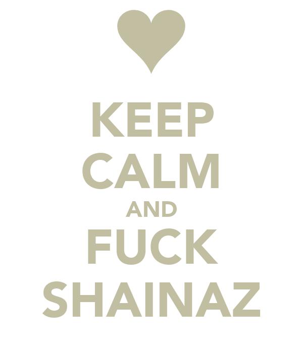 KEEP CALM AND FUCK SHAINAZ