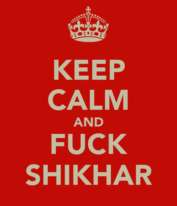 KEEP CALM AND FUCK SHIKHAR