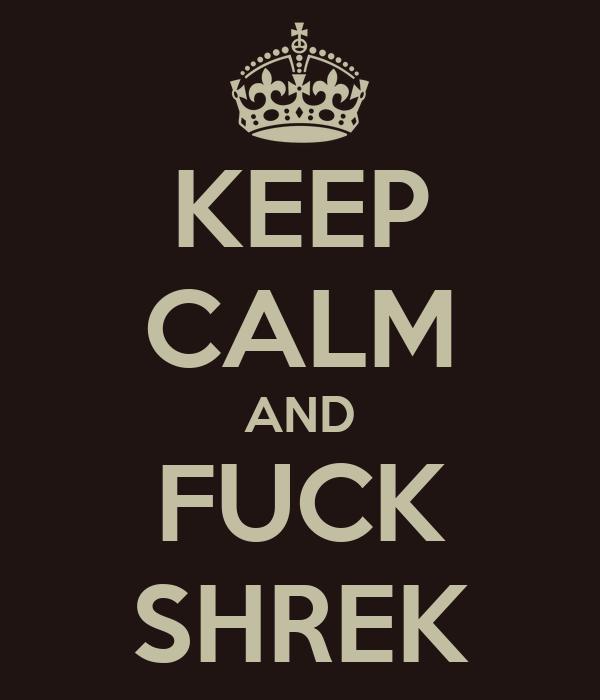 KEEP CALM AND FUCK SHREK