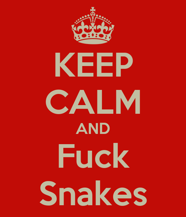KEEP CALM AND Fuck Snakes