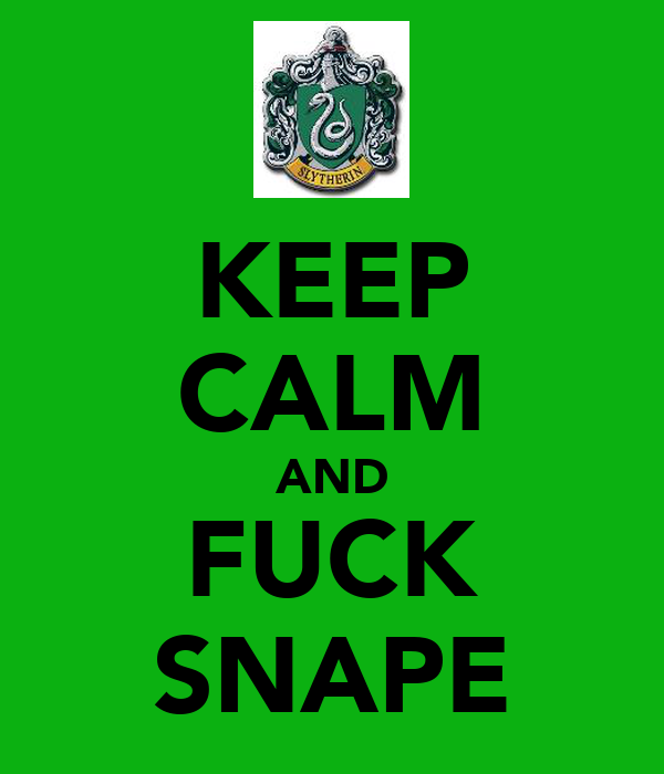 KEEP CALM AND FUCK SNAPE