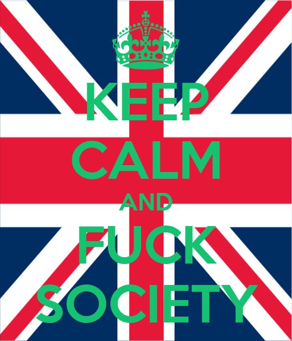 KEEP CALM AND FUCK SOCIETY