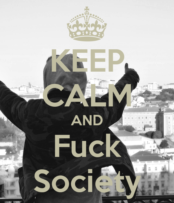 KEEP CALM AND Fuck Society