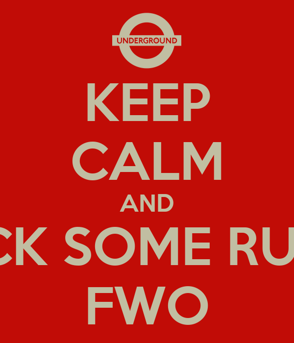 KEEP CALM AND FUCK SOME RULES FWO