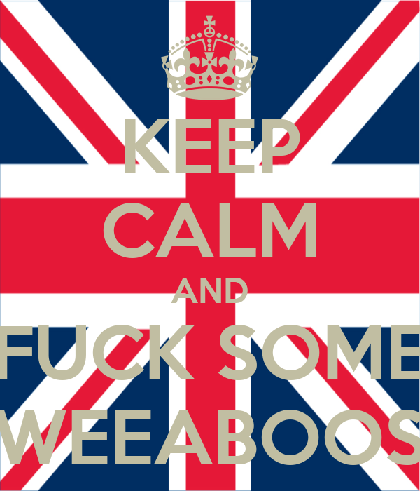 KEEP CALM AND FUCK SOME WEEABOOS
