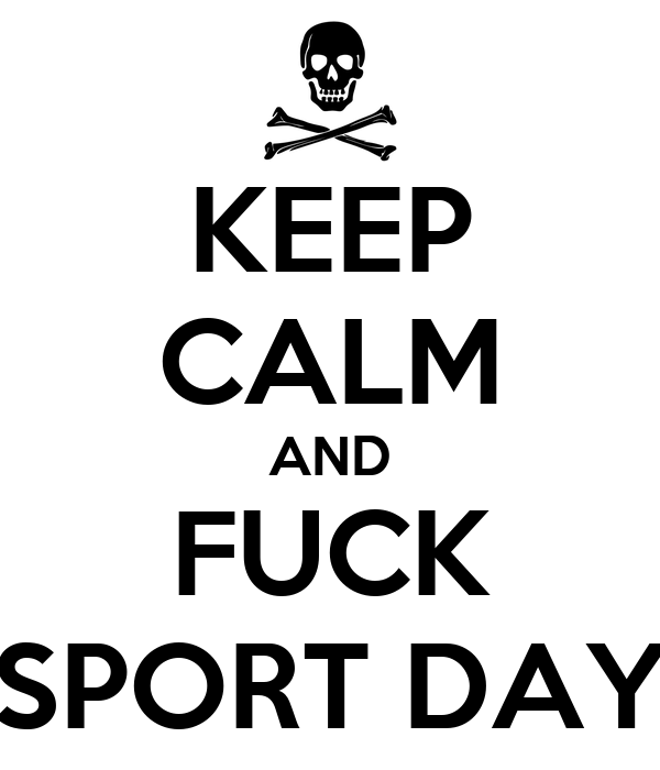 KEEP CALM AND FUCK SPORT DAY