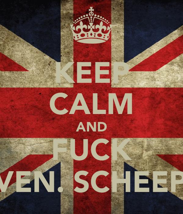KEEP CALM AND FUCK STEVEN. SCHEEPER4