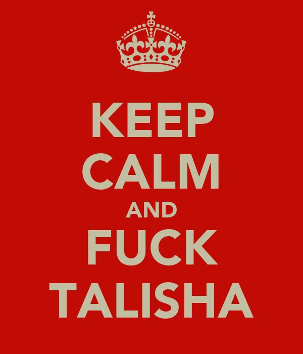 KEEP CALM AND FUCK TALISHA