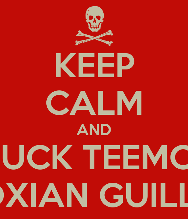KEEP CALM AND FUCK TEEMO  WITH NOXIAN GUILLAUTINE