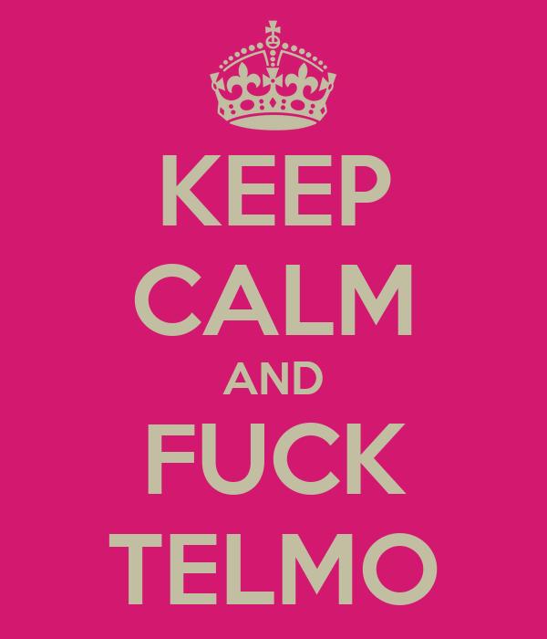 KEEP CALM AND FUCK TELMO