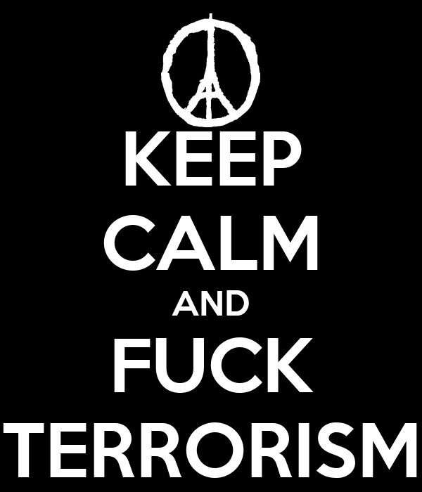 KEEP CALM AND FUCK TERRORISM