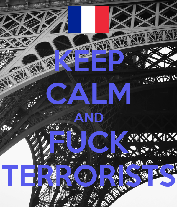 KEEP CALM AND FUCK TERRORISTS