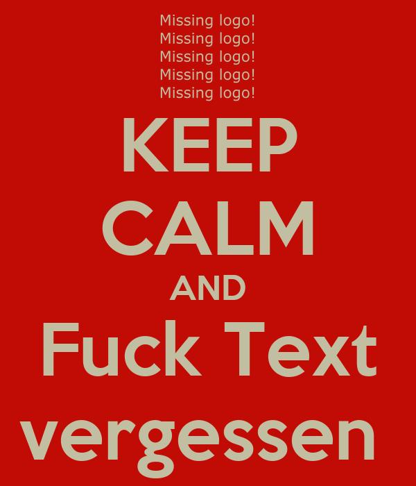 KEEP CALM AND Fuck Text vergessen