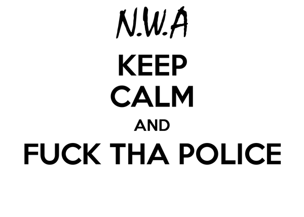 KEEP CALM AND FUCK THA POLICE