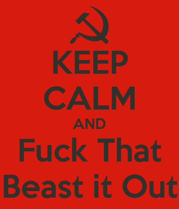 KEEP CALM AND Fuck That Beast it Out