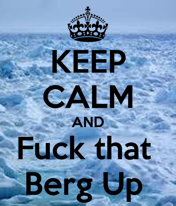 KEEP CALM AND Fuck that  Berg Up