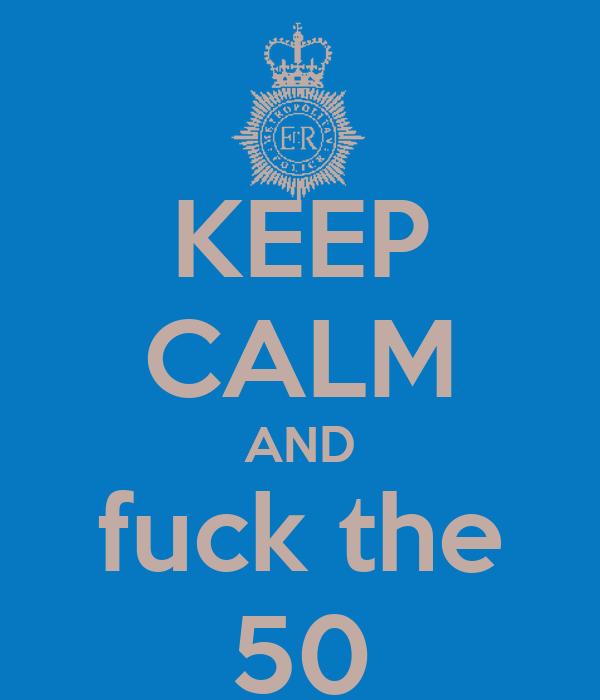 KEEP CALM AND fuck the 50