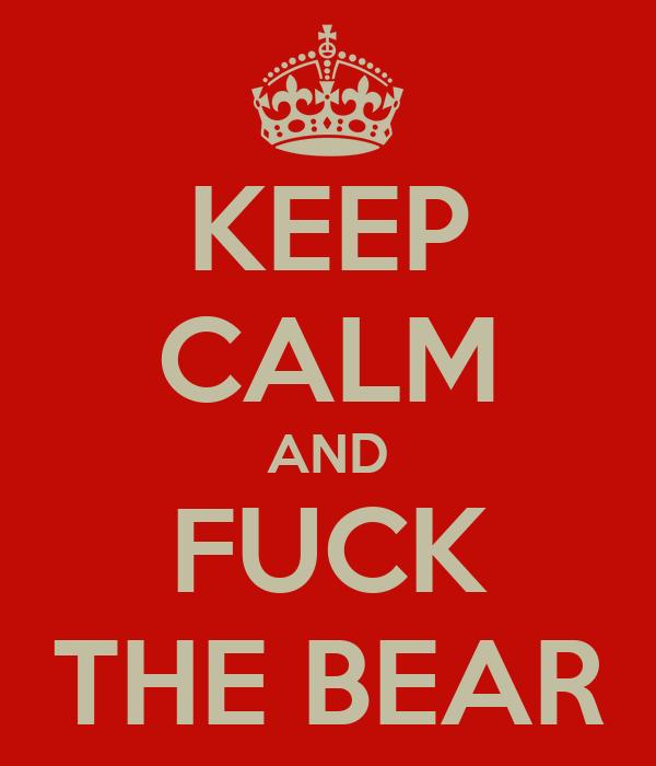 KEEP CALM AND FUCK THE BEAR