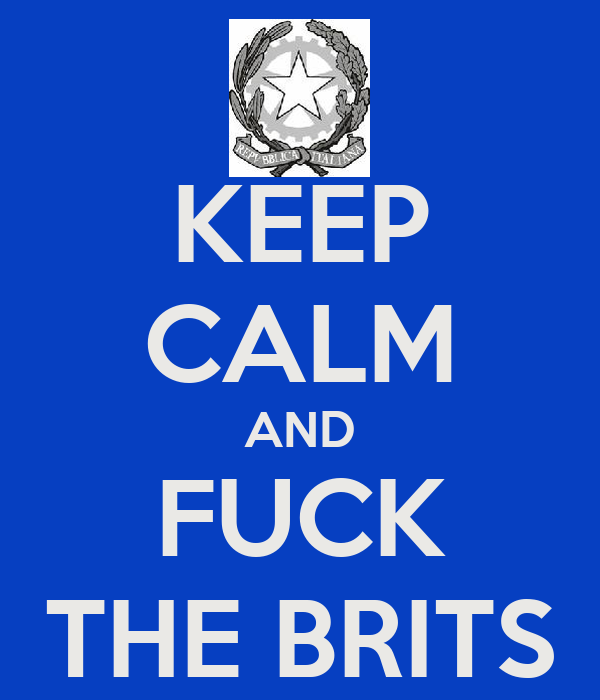 KEEP CALM AND FUCK THE BRITS