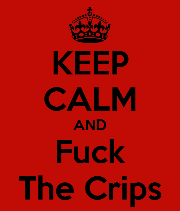 KEEP CALM AND Fuck The Crips