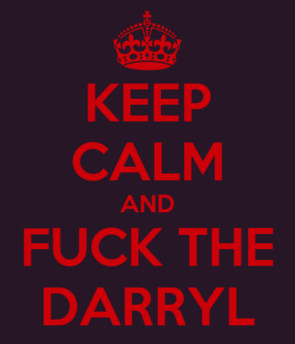 KEEP CALM AND FUCK THE DARRYL