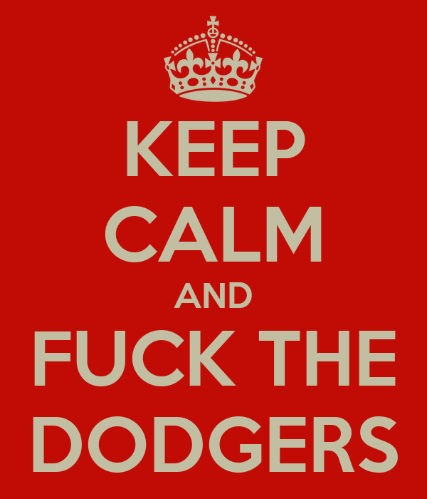 KEEP CALM AND FUCK THE DODGERS