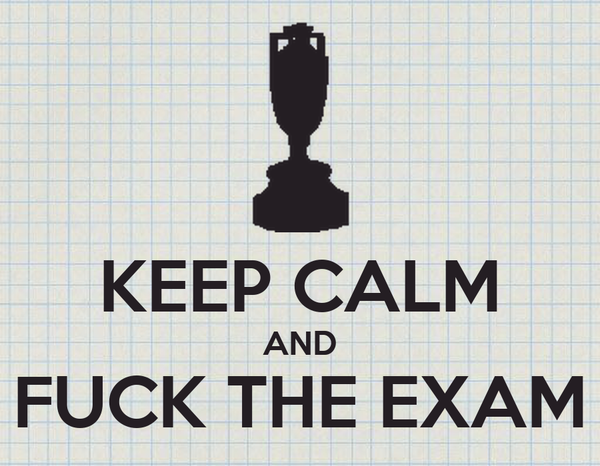 KEEP CALM AND FUCK THE EXAM