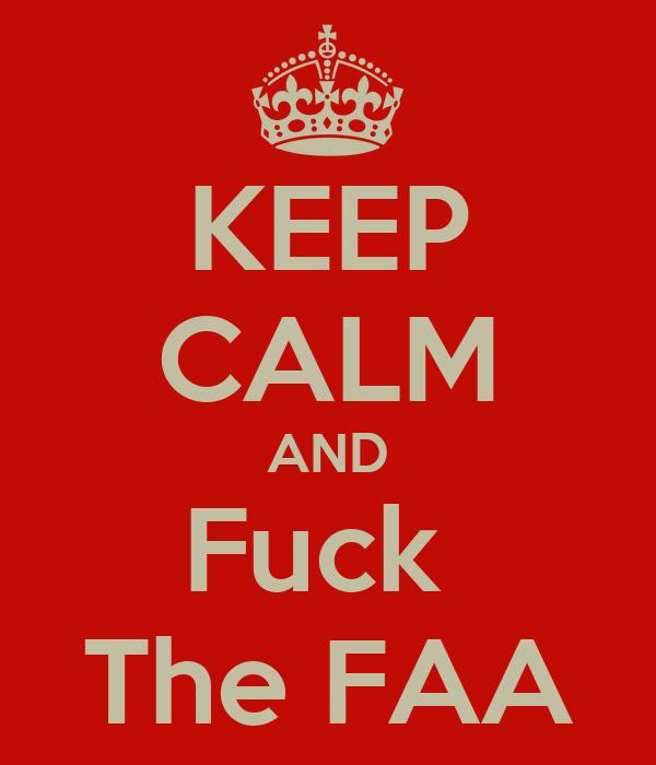 KEEP CALM AND Fuck  The FAA