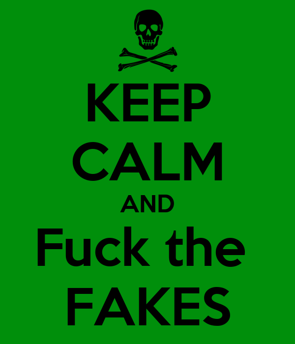 KEEP CALM AND Fuck the  FAKES
