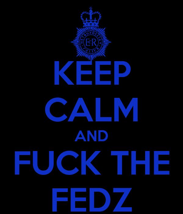 KEEP CALM AND FUCK THE FEDZ