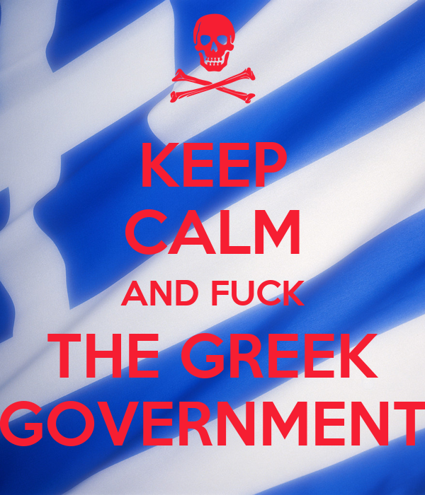 KEEP CALM AND FUCK THE GREEK GOVERNMENT