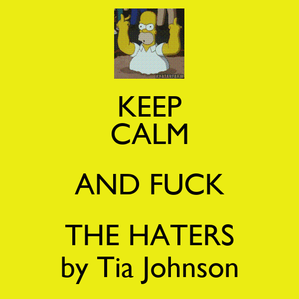 KEEP CALM AND FUCK THE HATERS by Tia Johnson