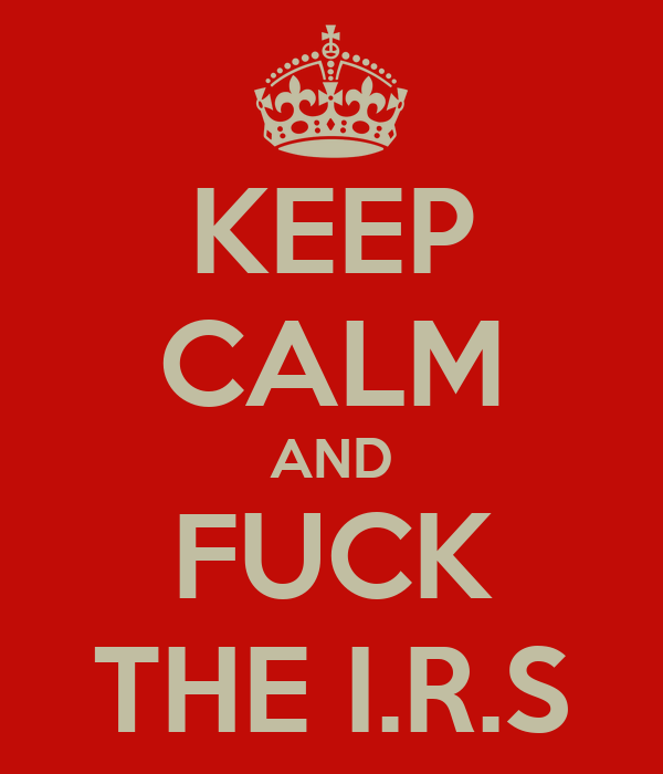 KEEP CALM AND FUCK THE I.R.S