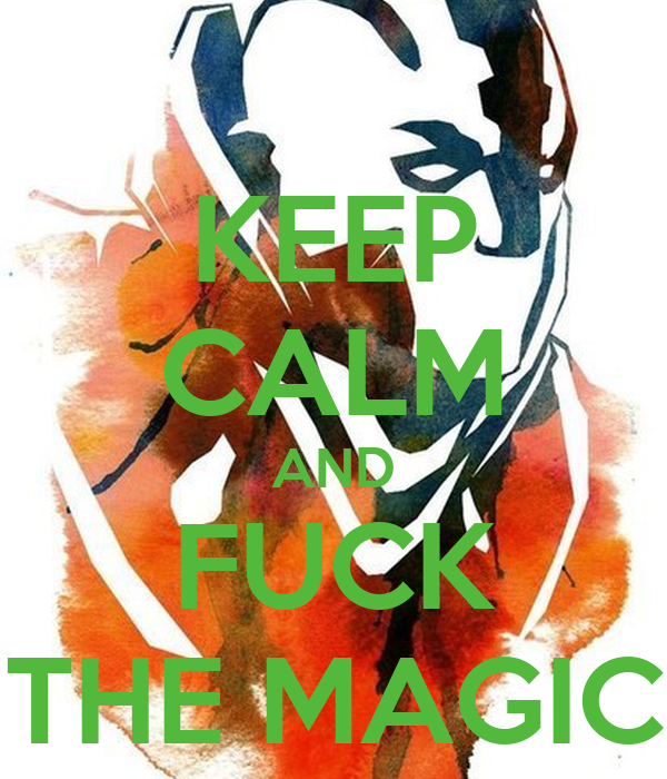 KEEP CALM AND FUCK THE MAGIC