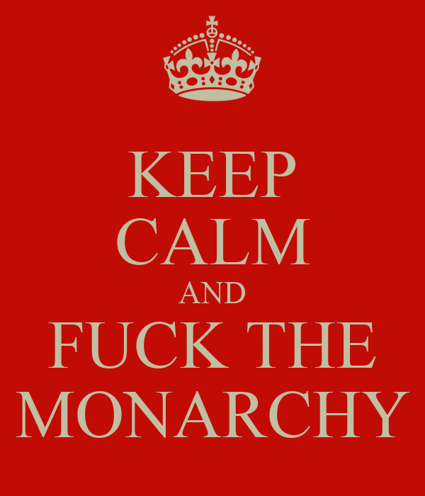 KEEP CALM AND FUCK THE MONARCHY