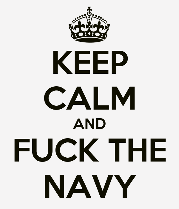 KEEP CALM AND FUCK THE NAVY