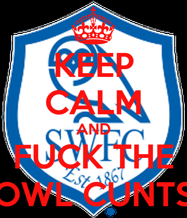 KEEP CALM AND FUCK THE OWL CUNTS
