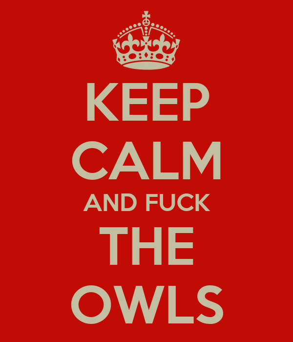 KEEP CALM AND FUCK THE OWLS
