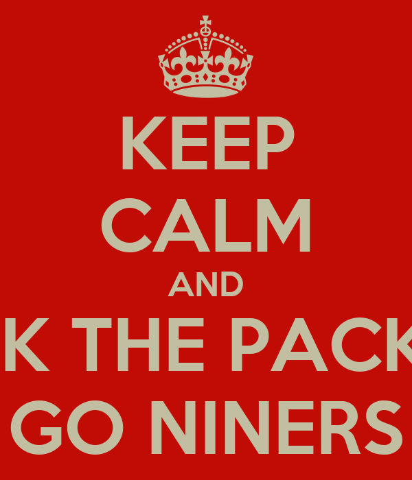 KEEP CALM AND FUCK THE PACKERS GO NINERS