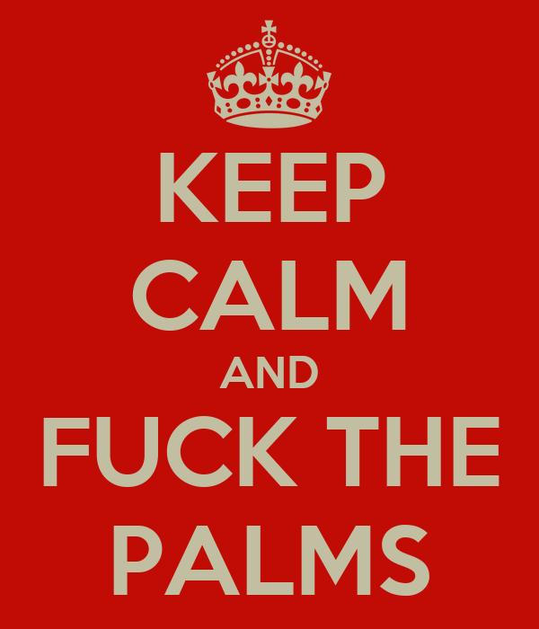 KEEP CALM AND FUCK THE PALMS