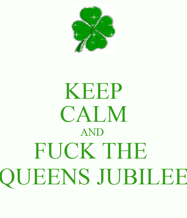 KEEP CALM AND  FUCK THE  QUEENS JUBILEE