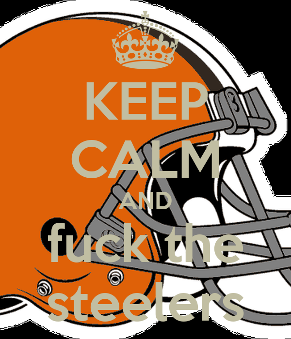 KEEP CALM AND fuck the steelers