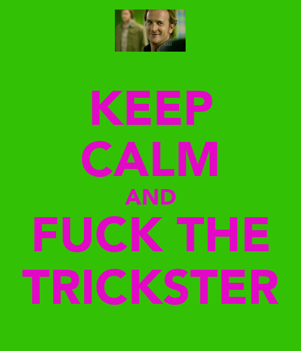 KEEP CALM AND FUCK THE TRICKSTER