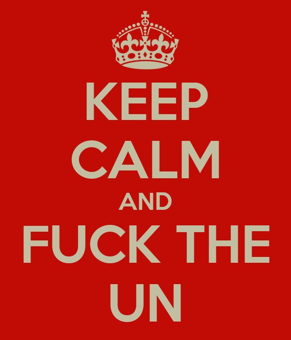 keep-calm-and-fuck-the-un-15.jpg