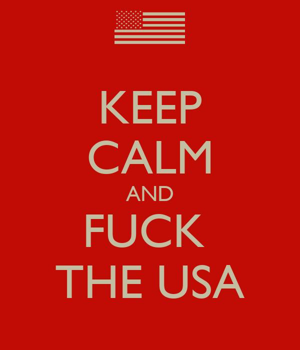 KEEP CALM AND FUCK  THE USA