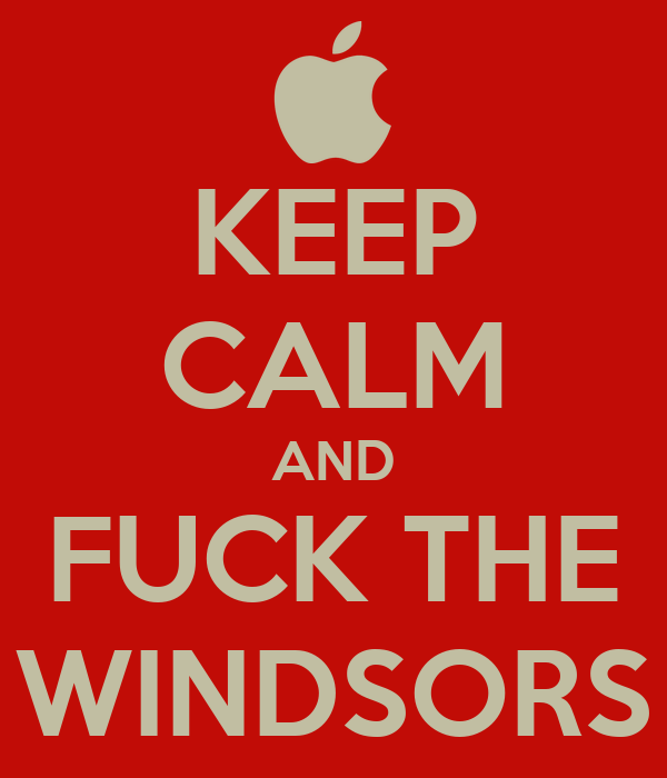 KEEP CALM AND FUCK THE WINDSORS